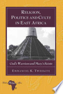 Religion  Politics and Cults in East Africa