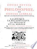 Cours Entier De Philosophie  Ou Systeme General Selon Les Principes De M  Descartes