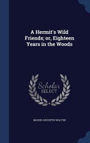 A Hermit s Wild Friends  Or  Eighteen Years in the Woods