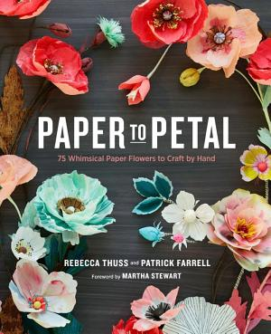 Paper to Petal: 75 Whimsical Paper Flowers to Craft by Hand - ISBN:9780385345057