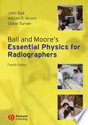Ball and Moore s Essential Physics for Radiographers