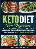 Keto Diet For Beginners Achieve Rapid Weight Loss And Burn Fat Forever In Just 21 Days With The Ketogenic Diet Lose Up To 21 Pounds In 3 Weeks Tyler