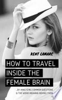 How to Travel Inside the Female Brain