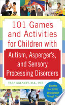 101 Games And Activities For Children With Autism Asperger S And Sensory Processing Disorders