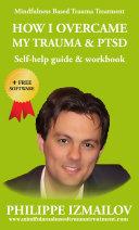 How I Overcame My Trauma And Ptsd Self Help Guide And Workbook