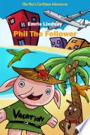 Ellie-Mae's Caribbean Adventure - Phil the Follower