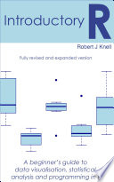 Ebook Introductory R: A Beginner's Guide to Data Visualisation, Statistical Analysis and Programming in R Epub Robert Knell Apps Read Mobile