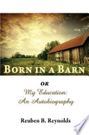 Born in a Barn or My Education  An Autobiography