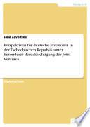 Perspektiven f  r deutsche Investoren in der Tschechischen Republik unter besonderer Ber  cksichtigung der Joint Ventures