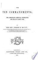 The Ten Commandments  the Christian s Spiritual Instructor and Rule of Daily Life   A Series of Ten Sermons