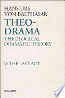 Theo-Drama: Theological Dramatic Theory, Vol. 5 Theological Dramatic Theory By The