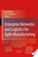 Enterprise Networks And Logistics For Agile Manufacturing : collection of quality chapters on state-of-the-art research...