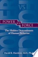 Power Vs. Force: The Hidden Determinants of Human Behavior
