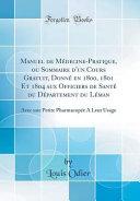 Manuel de Médecine-Pratique, ou Sommaire d'un Cours Gratuit, Donné en 1800, 1801 Et 1804 aux Officiers de Santé du Département du Léman