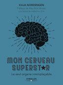 Mon cerveau superstar - Le seul organe irremplaçable