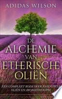 De Alchemie Van Etherische Oli N Een Compleet Boek Over Essenti Le Oli N En Aromatherapie