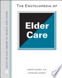 The Encyclopedia Of Elder Care : issues relating to elderly care....