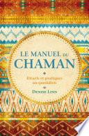 Le Manuel Du Chaman : et appliquer les pratiques anciennes de...