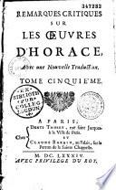 Remarques critiques sur les oeuvres d Horace  avec une nouvelle traduction  par Andr   Dacier