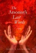 The Arsonist s Last Words Book PDF