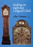 Making an Eight Day Longcase Clock