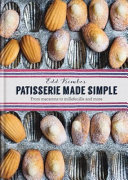 Patisserie Made Simple : home. with step-by-step photographs for basic pastry and...