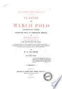 Le livre de Marco Polo  citoyen de Venise  conseiller prive et commissaire imperial de Khoubilai Khaan  redige en francais sous sa dictee en 1298 par Rusticien de Pise publie pour la premiere fois     par m  G  Pauthier