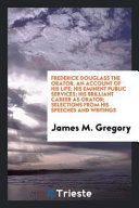 download ebook frederick douglass the orator. an account of his life; his eminent public services; his brilliant career as orator; selections from his speeches and writings pdf epub