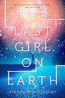 The Last Girl On Earth : novel about a girl with a secret: on...