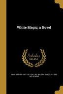 WHITE MAGIC A NOVEL
