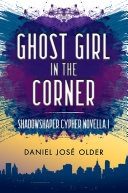 Ghost Girl in the Corner  The Shadowshaper Cypher  Novella 1