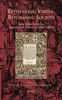 Rethinking virtue, reforming society : new directions in Renaissance ethics, c.1350-c.1650 / edited by David A. Lines and Sabrina Ebbersmeyer.