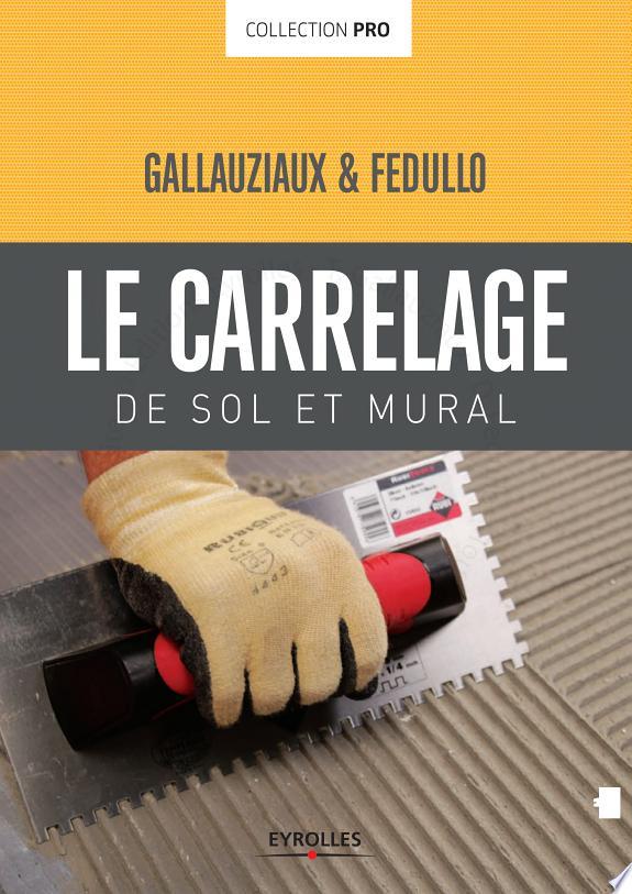 Le carrelage de sol et mural / Gallauziaux & Fedullo.-