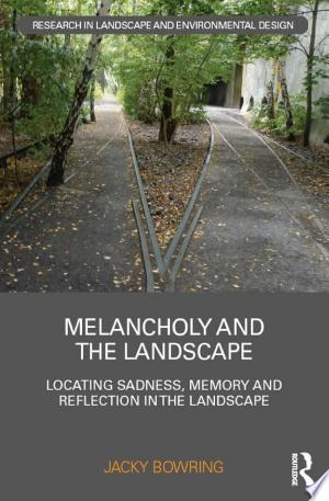 Melancholy and the Landscape: Locating Sadness, Memory and Reflection in the Landscape - ISBN:9781317366942