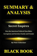 Summary Analysis Secret Empires By Peter Schweizer How The American Political Class Hides Corruption And Enriches Family And Friends