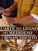 L arte del legno tra Medioevo e Rinascimento
