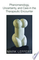 Phenomenology  Uncertainty  and Care in the Therapeutic Encounter