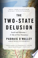 The Two-State Delusion Israel and Palestine--A Tale of Two Narratives