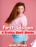 First Session: 6 Erotica Short Stories
