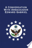 A Conversation with Ambassador Edward Gabriel Of The People Around Him