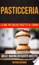 Pasticceria  Le mie pi   golose ricette al forno  Dolci  Baking Desserts Ricette