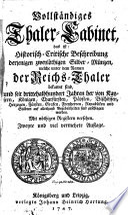 Vollst  ndiges Thaler Cabinet  das ist  Historischcritische Beschreibung derjenigen zweyl  thigen Silber M  nzen  welche unter dem Namen der Reichs Thaler bekannt sind      By Michael Lilienthal