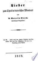 Lieder zum Theil in baierischer Mundart  In Musik gesetzt nach den eigenen Melodien des Verfassers von     Giehrl  etc
