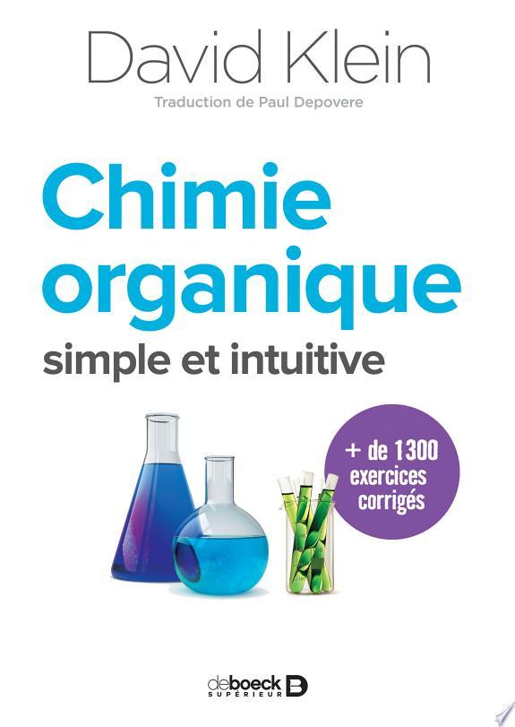 Chimie organique : simple et intuitive / David Klein ; traduction de Paul Depovere.- Louvain-la-Neuve : De Boeck supérieur , DL 2018