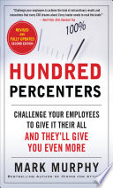 Hundred Percenters  Challenge Your Employees to Give It Their All  and They ll Give You Even More  Second Edition