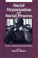 Social Organization and Social Process: Essays in Honor of Anselm Strauss