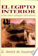 El Egipto interior, o las diez plagas del alma/ The Interior Egyptian, or the Ten Plagues of Soul