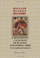 A Descriptive Catalogue of Playing and Other Cards in the British Museum