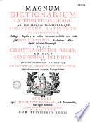 Magnum dictionarium latinum et gallicum... collegit M. Petrus Danetius,... ad usum... Delphini,... editio altera accurate recognita longeque auctior