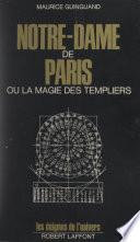 Maurice Guinguand. Notre-Dame De Paris Ou La Magie Des Templiers par Maurice Guinguand, Béatrice Lanne